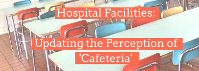 Hospital Facilities – Updating the Perception of the Cafeteria