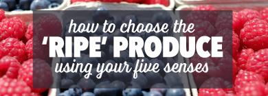 Choose Ripe Produce Using Your Senses